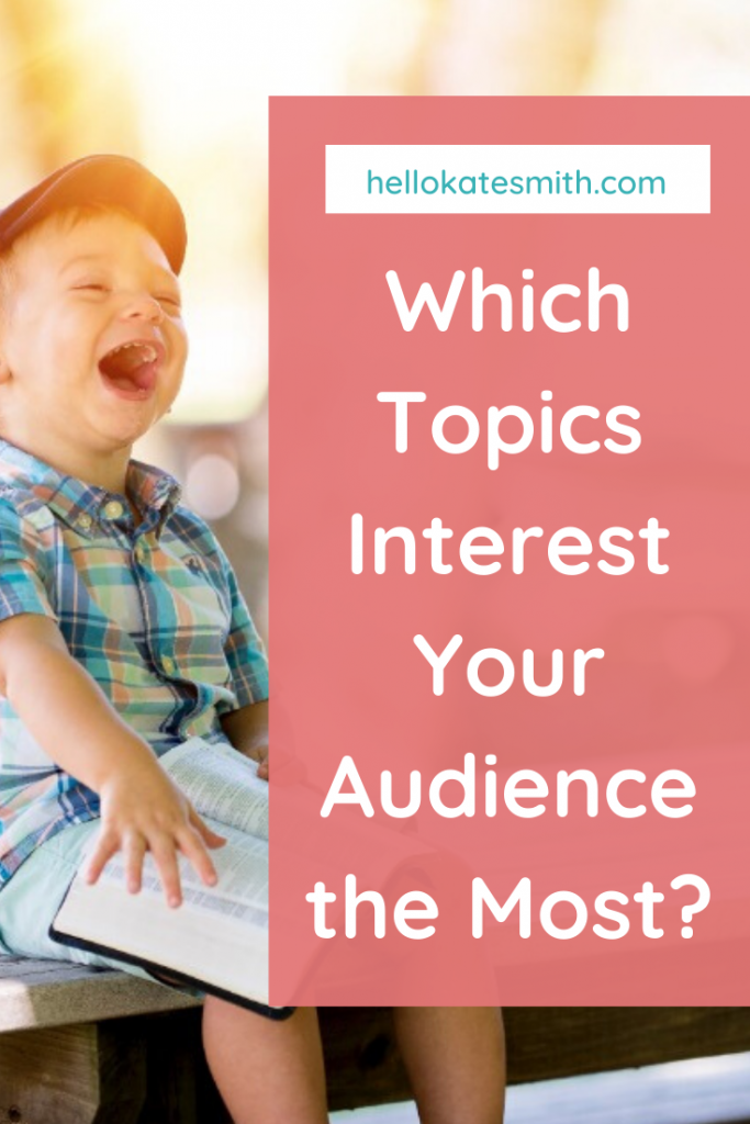 which topics interest your audience the most?