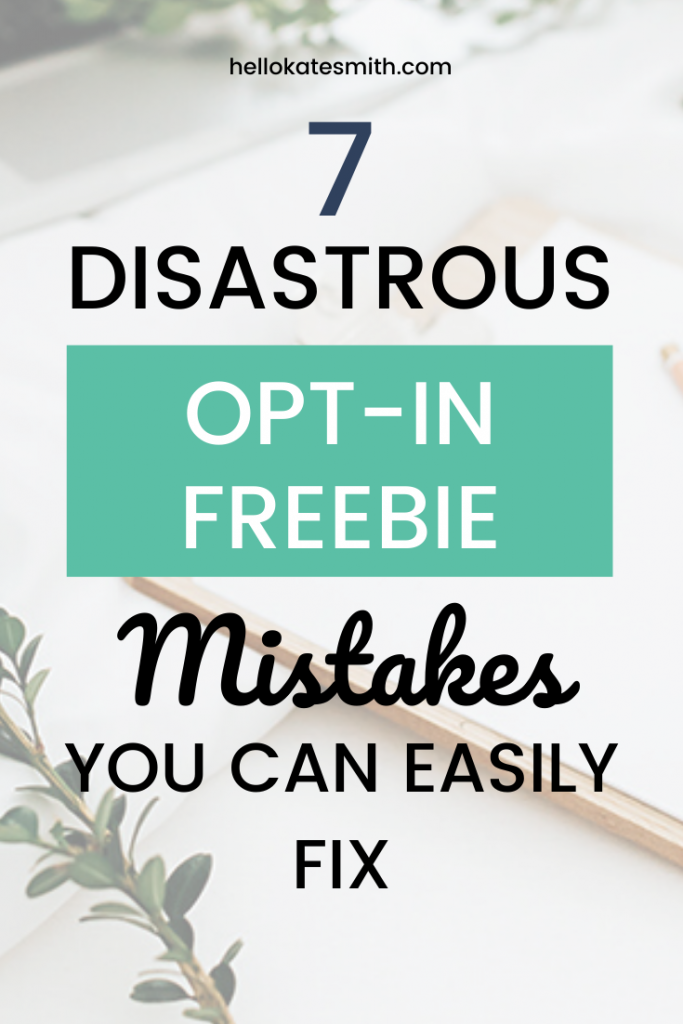 7 Disastrous opt-in freebie mistakes you can easily fix
