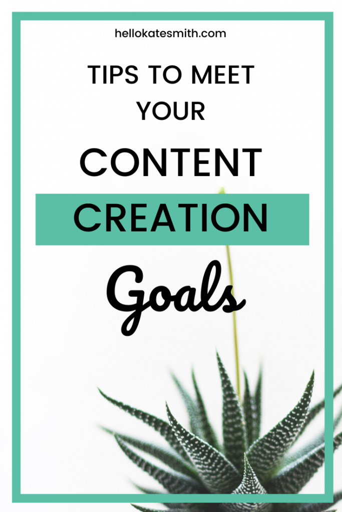 tips to meet your content creation goals