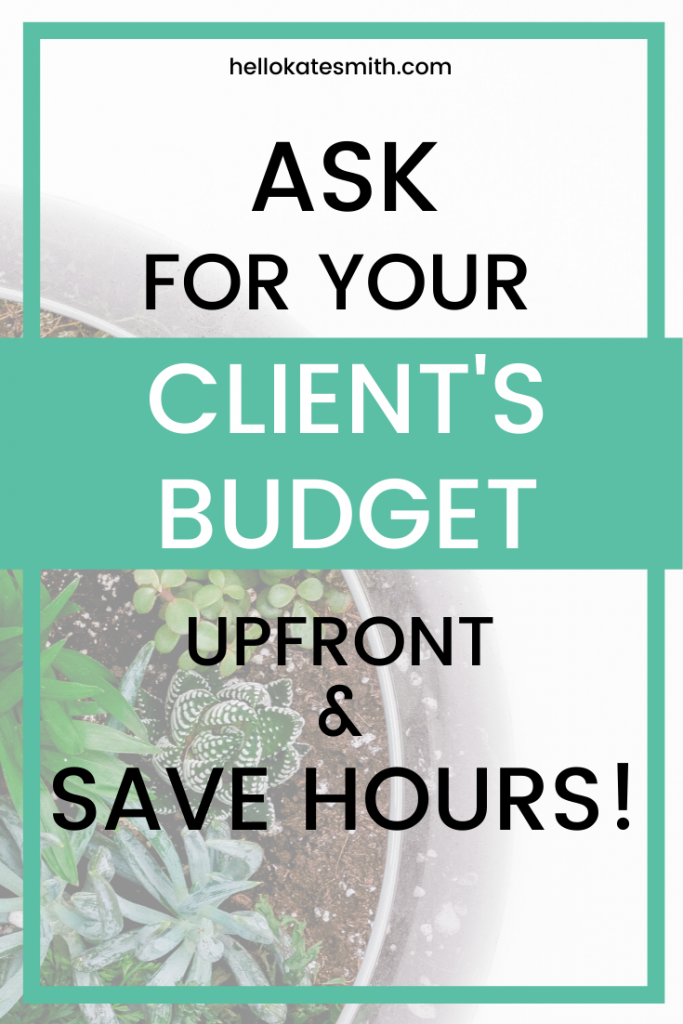 Ask for your client's budget upfront and save hours.