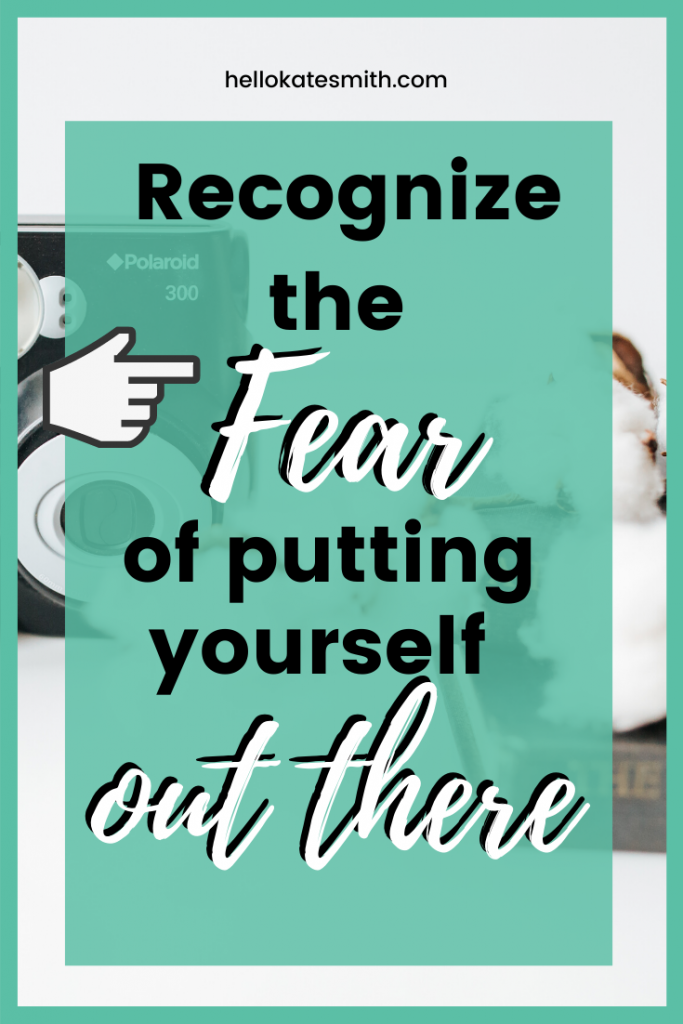 Recognize the fear of putting yourself out there