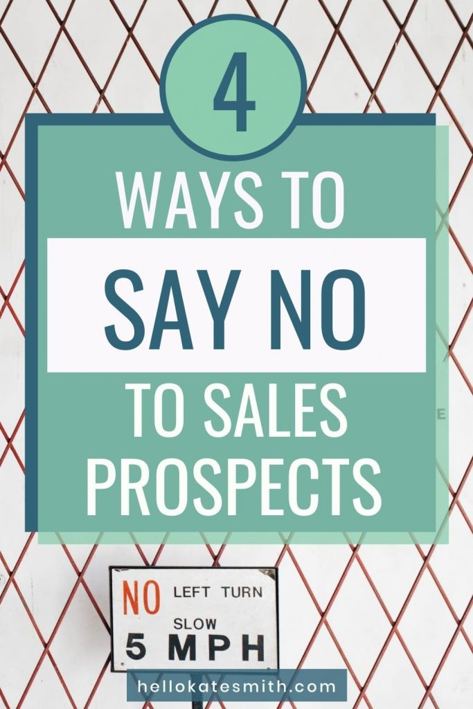 4 Ways to Say No to Sales Prospects who aren't right for you.