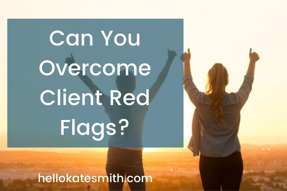 Can you overcome client red flags?