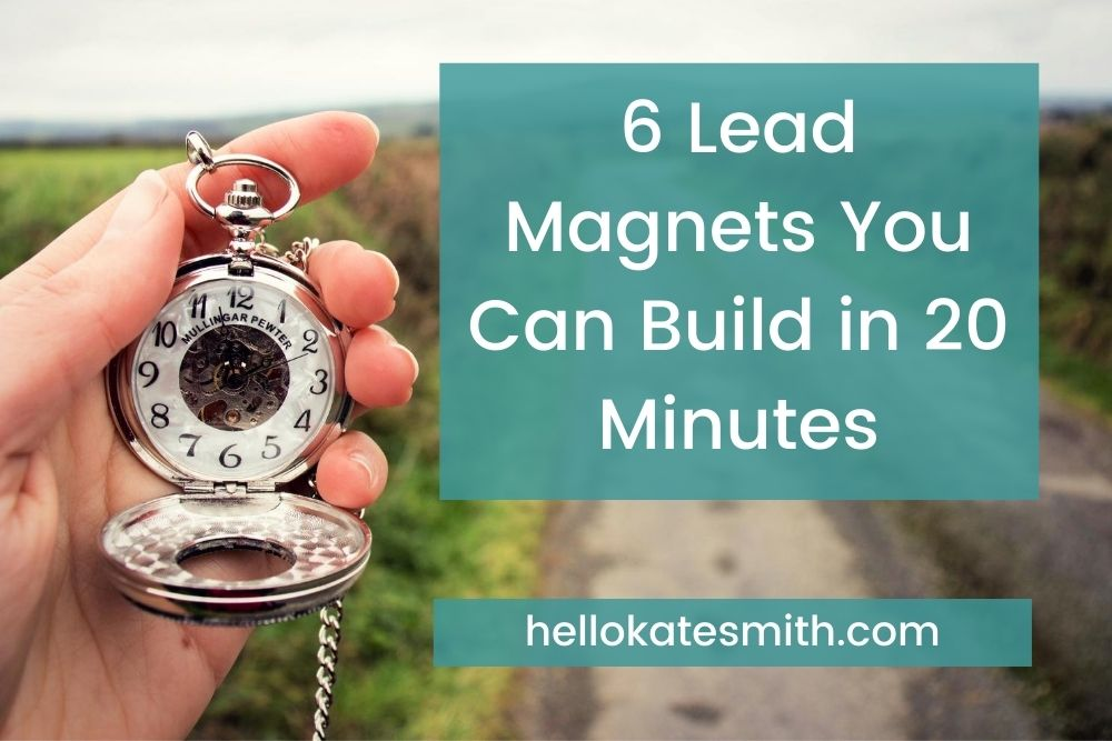 6 Lead Magnets You Can Build in 20 Minutes