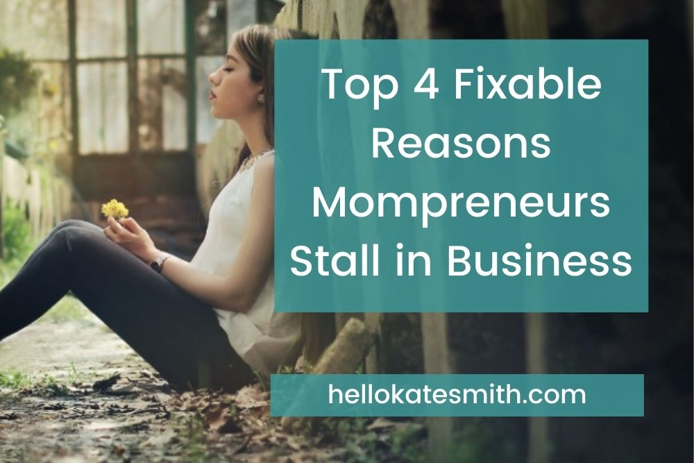 Top 4 Fixable Reasons Mompreneurs Stall in Business