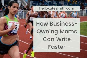 How Business Owning Moms Can Write Faster