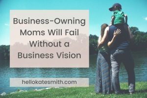 business-owning moms will fail without a business vision