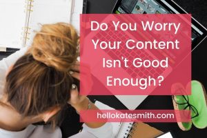 do you worry your content isn't good enough