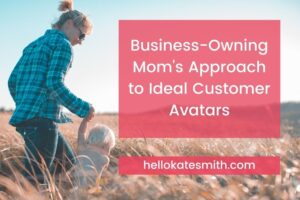 a business-owning mom's approach to customer avatars