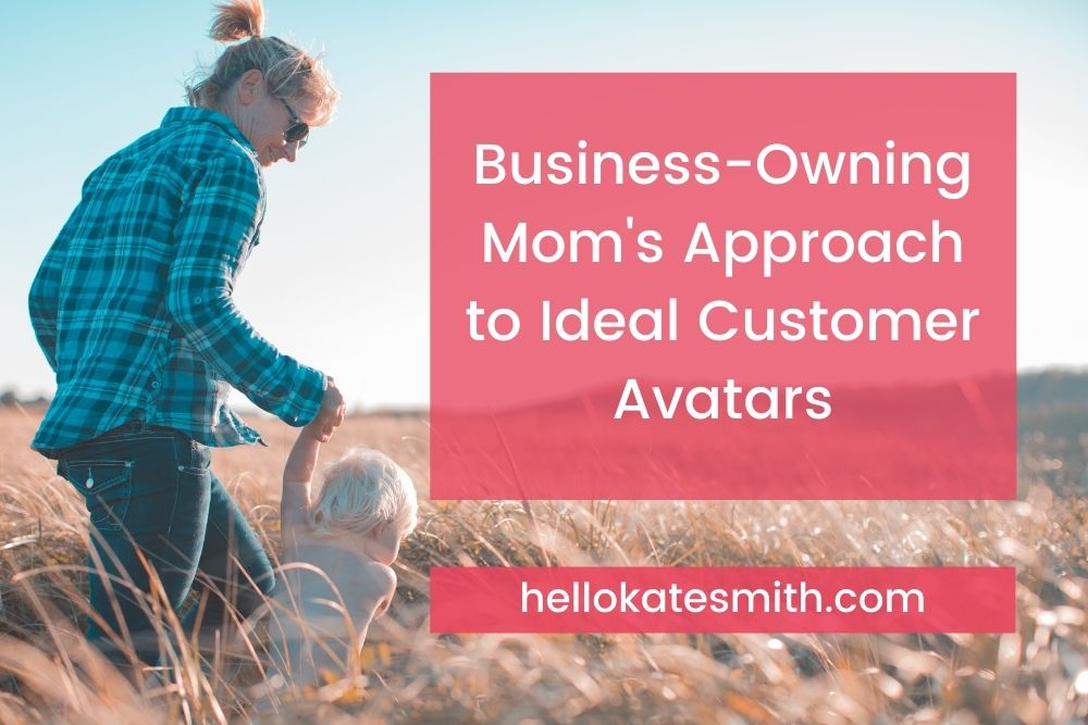 a business-owning mom's approach to ideal customer avatars