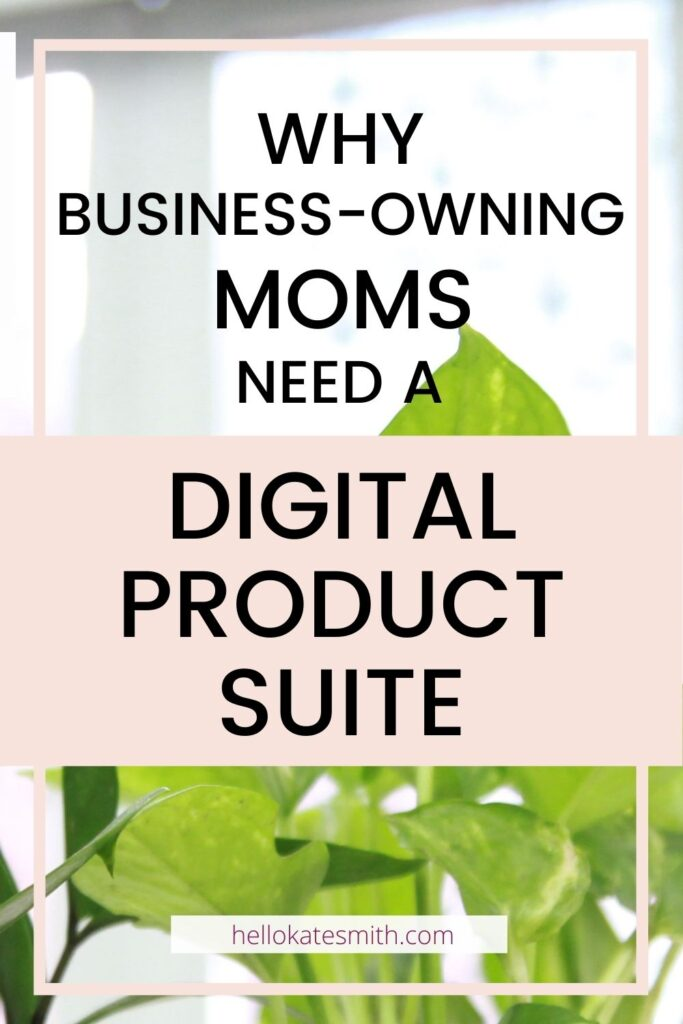 business-owning moms need a digital product suite Pinterest sized image