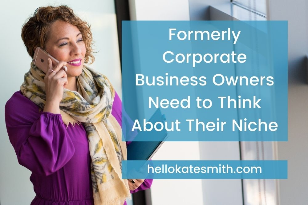 Formerly Corporate Business Owners Need to Think About Their Niche