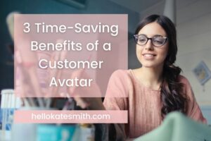 3 time-saving benefits of a customer avatar