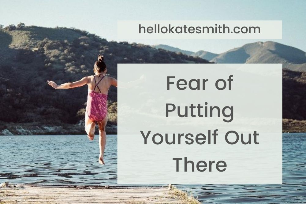 Fear of putting yourself out there