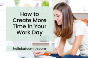 How to create more time in your work day