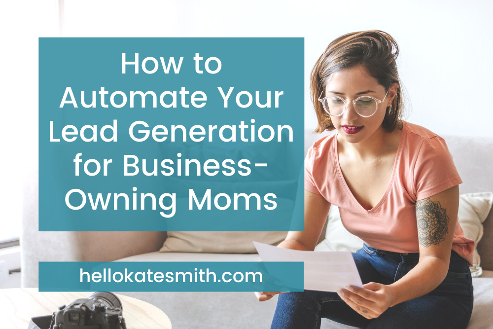 How to Automate Your Lead Generation for Business-Owning Moms
